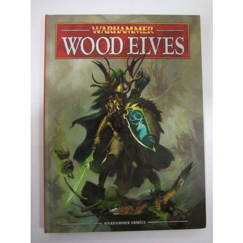 Warhammer Livre D Armee Wood Elves Elfes Sylvains Codex V8 En Francais