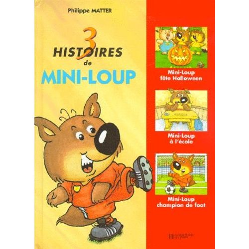 Mini Loup 3 Histoires De Mini Loup Mini Loup Fete Halloween Mini Loup A L Ecole Mini Loup Champion De Foot