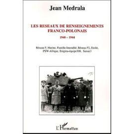Les réseaux de renseignements franco-polonais 1940-1944 - Jean Medrala
