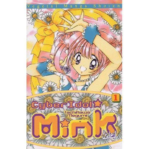 Cyber Idol Mink. Tome 6 - Tachikawa Megumi