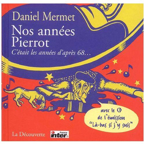 Nos années Pierrot.. C'était les années d'après 68... Avec CD Audio - Daniel Mermet