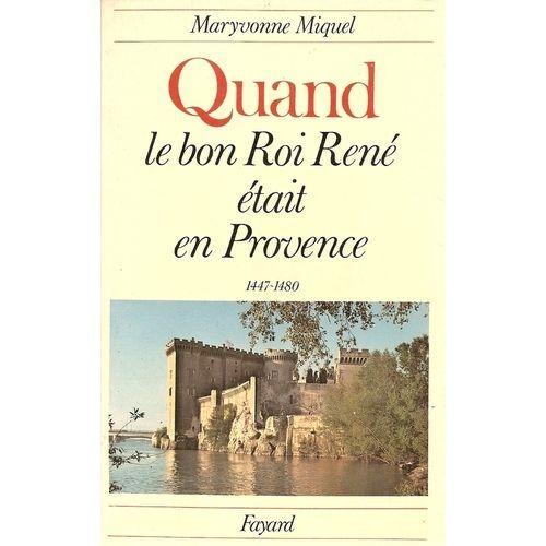 Quand Le Bon Roi Rene Etait En Provence 1447 1480