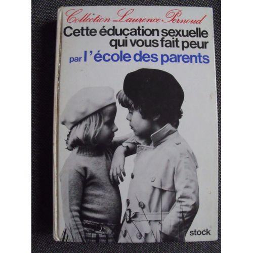 Cette Education Sexuelle Qui Vous Fait Peur Par L Ecole Des Parents