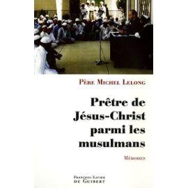 Prêtre De Jésus-Christ Parmi Les Musulmans - Mémoires de Lelong Michel Format Broché