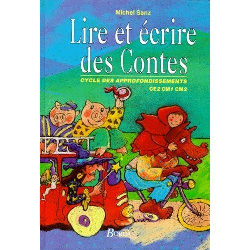Lire Et Ecrire Des Contes Ce2 Cm1 Cm2 Cycle Des Approfondissements