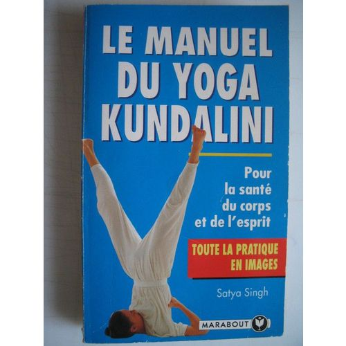 Le manuel du yoga kundalini - Satya Singh