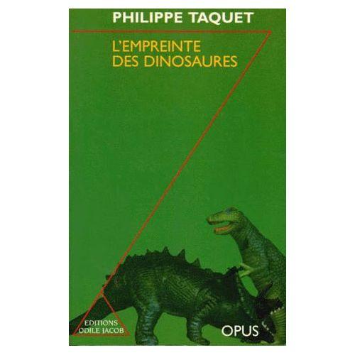 L'EMPREINTE DES DINOSAURES. Carnets de piste d'un chercheur d'os, édition revue et corrigée 1997 - Philippe Taquet