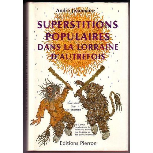 Superstitions populaires dans la Lorraine d'autrefois - André Jeanmaire