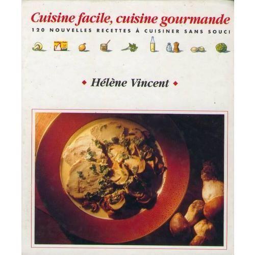 Cuisine Facile Cuisine Gourmande 120 Nouvelles Recettes A Cuisiner Sans Souci