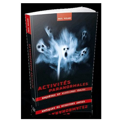 Activités paranormales. Enquêtes et histoires vraies - Paul Roland