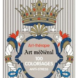 Art Therapie Art Medieval 100 Coloriages Anti Stress Rakuten