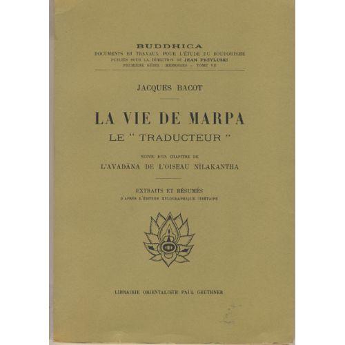 La Vie De Marpa Le Traducteur Suivi D Un Chapitre De L Avadana De L Oiseau Nilakantha Extraits Et Resumes D Apres L Edition Xylographique