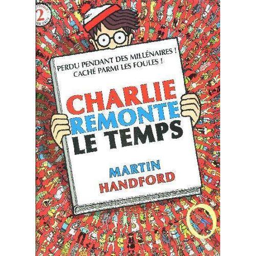 Charlie Remonte Le Temps Ou Est Charlie Livre 2 Perdu Pendant Des Millenaires Cache Parmi Les Foules