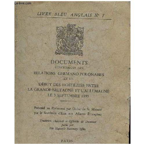 Livre Bleu Anglais N 1 Documents Concernant Les Relations Germano Poloniases Et Le Debut Des Hostilites Entre La Grande Bretagne Et L Allemagne Le 3