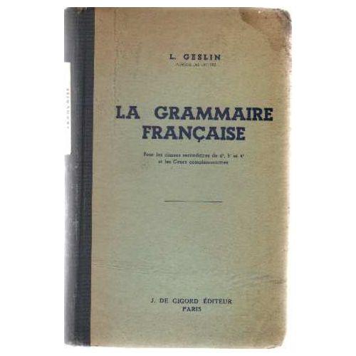 Cours Complet De Francais La Grammaire Francaise Pour Les Classes Secondaires De 6e 5e Et 4e Et Les Cours Complementaires 3e Edition