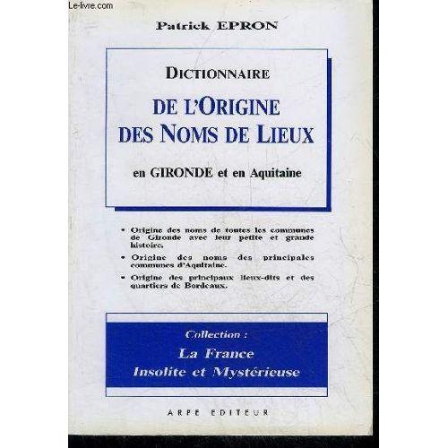 Dictionnaire De Lorigine Des Noms De Lieux En Gironde Et En Aquitaine Collection La France Insolite Et Mysterieuse
