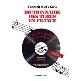 Dictionnaire Des Tubes En France - Du 45 T Au Streaming : 60 Ans De Hit-Parades   de Suiveng Yannick  Format Beau livre