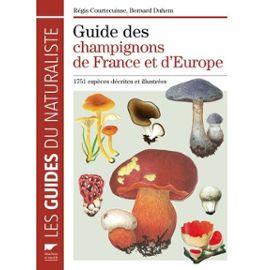 Guide Des Champignons De France Et D'europe - 1752 Espèces Décrites Et Illustrées   de regis courtecuisse  Format Relié