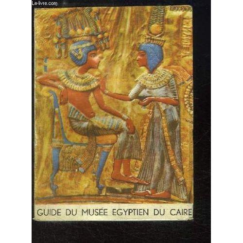 Guide Du Musee Egyptien Du Caire Description Sommaire Des Principaux Monuments