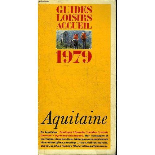 Guide Loisirs Accueil 1979 Aquitaine En Aquitaine Dordogne Gironde Landes Lot Et Garonne Pyrenees Atlantiques Mer Campagne Et Montagne Lieux De