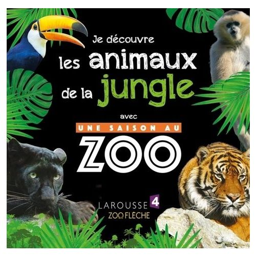 Je Decouvre Les Animaux De La Jungle Avec Une Saison Au Zoo