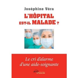 L'hôpital est-il malade ?. Le cri d'alarme d'une aide-soignante - Joséphine Vera