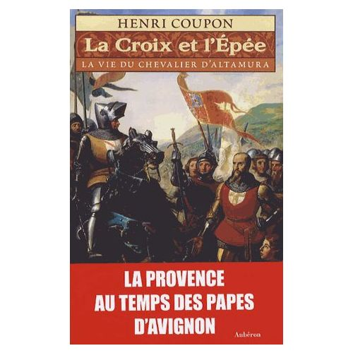 La croix et l'épée. La vie du chevalier d'Altamura - Henri Coupon