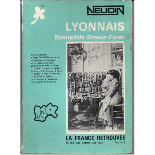 La France retrouvée grâce aux cartes postales. Tome 3. Lyonnais: Beaujolais - Bresse - Forez ...