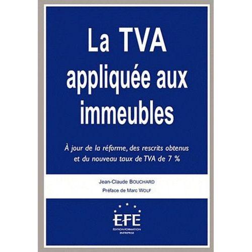 La TVA appliquée aux immeubles. A jour de la réforme, des rescrits obtenus et du nouveau taux à 7% - Jean-Claude Bouchard