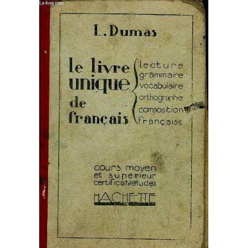 Le Livre Unique De Francais Lecture Grammaire Vocabulaire Orthographe Composition Francaise Cours Moyen Et Superieur Certificat D Etudes 2eme
