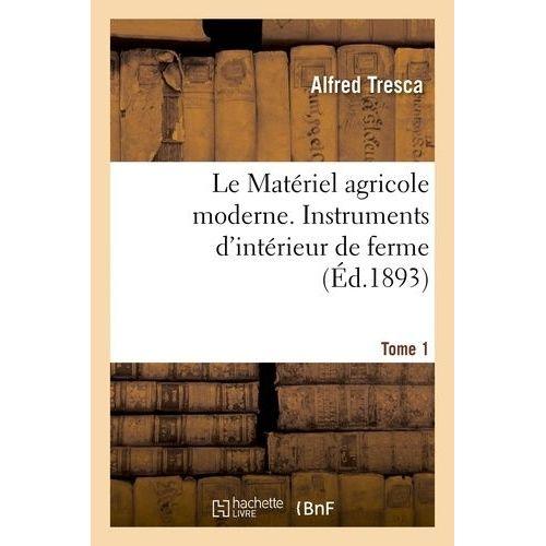 Le Matériel Agricole Moderne Instruments Dintérieur De Ferme Tome 1