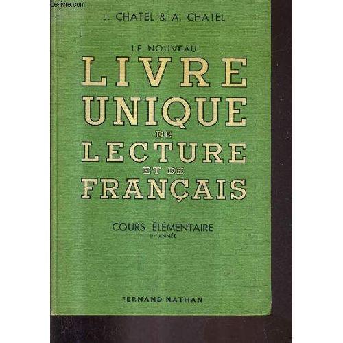 Le Nouveau Livre Unique De Lecture Et De Francais Cours Elementaire 1re Annee Lecture Grammaire Vocabulaire Orthographe Redaction