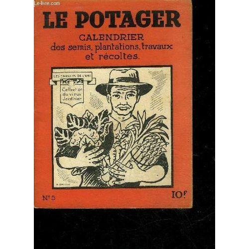Calendrier Plantations Potager.Le Potager Calendrier Des Semis Plantations Travaux Et Recoltes Collection Carnets De L Ami N 5