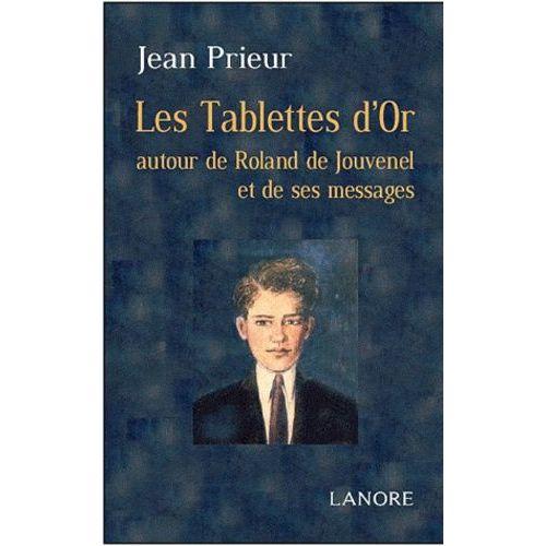 Les Tablettes d'or. A travers Roland de Jouvenel et ses messages - Jean Prieur