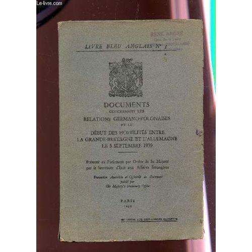 Livre Bleu Anglais N 1 Documents Conernant Les Remations Germano Polonaises Et Le Debut Des Hostilites Entre La Grande Bratagne Et L Allemand Le 3