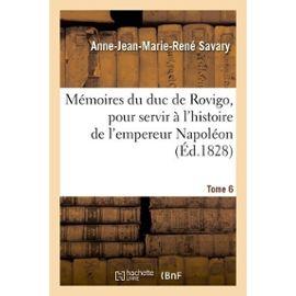 Mémoires du Duc de Rovigo pour servir à l'histoire de l'Empereur Napoléon. Tome 4 - Duc de Rovigo