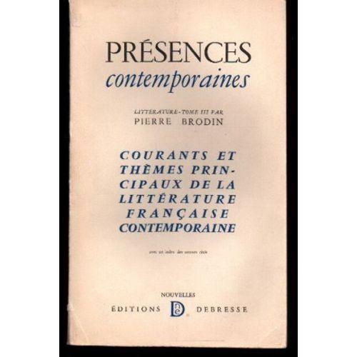 Présences contemporaines : . Littérature. Tome 3. Par Pierre Brodin. Courants et thèmes principaux de la littérature française contemporaine