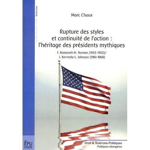 Rupture des styles et continuité de l'action : l'héritage des présidents mythiques. Roosevelt-Truman (1933-1952) / Kennedy-Johnson (1961-1968) - Marc Chaux