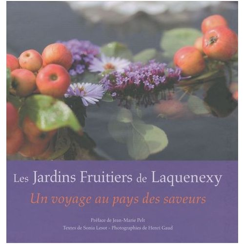 Les Jardins Fruitiers de Laquenexy. Un voyage au pays des saveurs - Sonia Lesot