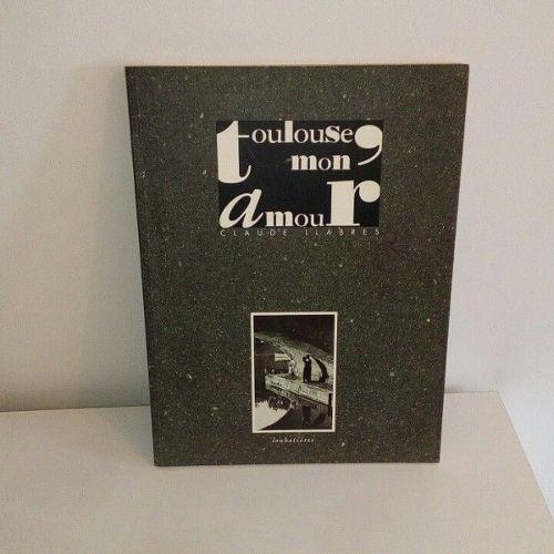 Toulouse Mon Amour Claude Llabres Editions Loubatieres 1993